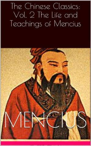 The Chinese Classics: Vol. 2 The Life and Teachings of Mencius