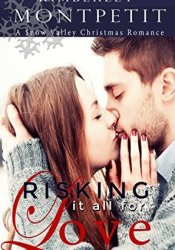 Risking it all for Love (Christmas in Snow Valley #5) Pdf Book