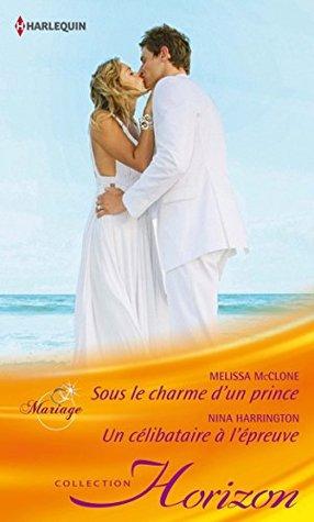 Sous le charme d'un prince - Un célibataire à l'épreuve