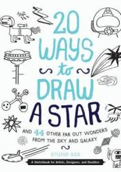 20 Ways to Draw a Star and 44 Other Far-Out Wonders from the Sky and Galaxy: A Sketchbook for Artists, Designers, and Doodlers Pdf Book