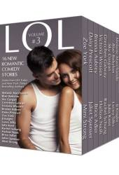 LOL Romantic Comedy Anthology - Volume 3 - Sixteen All-New Romance Stories by Bestselling Authors!