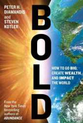 Bold: How to Go Big, Create Wealth and Impact the World Book Pdf