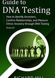 Guide to DNA Testing: How to Identify Ancestors, Confirm Relationships, and Measure Ethnic Ancestry through DNA Testing Pdf Book