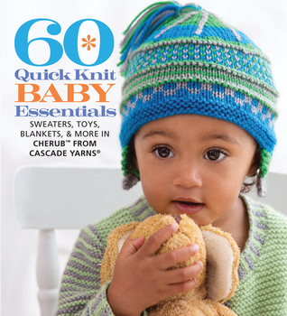 60 Quick Knit Baby Essentials: Sweaters, Toys, Blankets,  More in Cherub™ from Cascade Yarns®