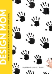 Design Mom: A Room-by-Room Guide to Living Well with Kids Pdf Book