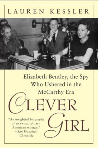 Clever Girl: Elizabeth Bentley, the Spy Who Ushered in the ...