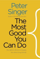 The Most Good You Can Do: How Effective Altruism Is Changing Ideas About Living Ethically Book Pdf