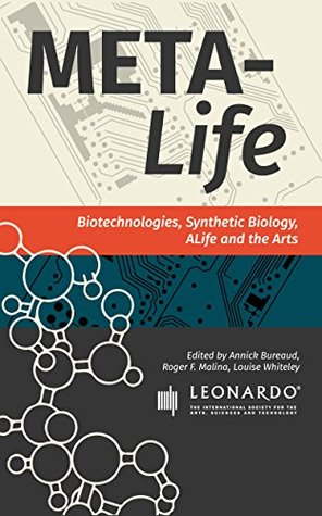 Meta-Life: Biotechnologies, Synthetic Biology, ALife and the Arts (Leonardo ebook series)