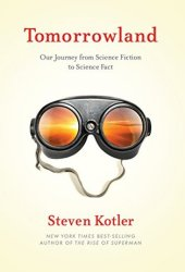 Tomorrowland: Our Staggering Journey from Science Fiction to Science Fact Book Pdf