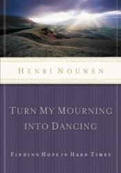 Turn My Mourning Into Dancing: Finding Hope in Hard Times Pdf Book