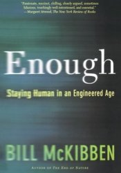Enough: Staying Human in an Engineered Age Pdf Book