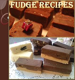Fudge Recipes: The Ultimate Fudge Cookbook - 80 wonderful Recipes for Fudge in all its Glory – The Ultimate Fudge Cookbook (fudge recipes, fudge cookbook, fudge, easy fudge recipes)