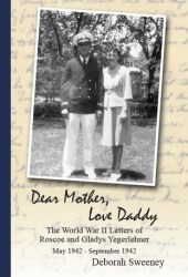 Dear Mother, Love Daddy: The World War II Letters of Roscoe and Gladys Yegerlehner: May 1942-September 1942 (Volume 1)