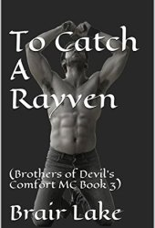To Catch a Rayven (Brothers of the Devil's Comfort MC, #3)