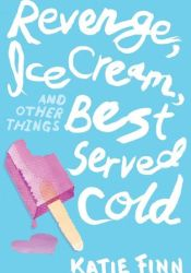 Revenge, Ice Cream, and Other Things Best Served Cold (Broken Hearts & Revenge, #2) Pdf Book