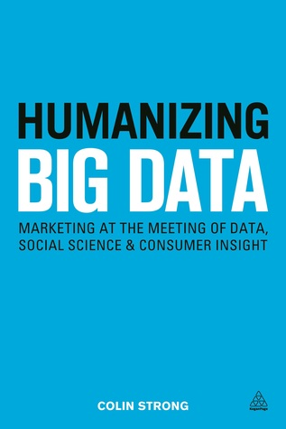 Humanizing Big Data: Marketing at the Meeting of Data, Social Science & Consumer Insight