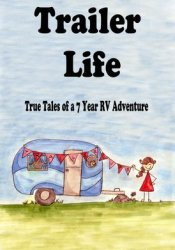 Trailer Life: True Tales of a 7 Year RV Adventure Pdf Book
