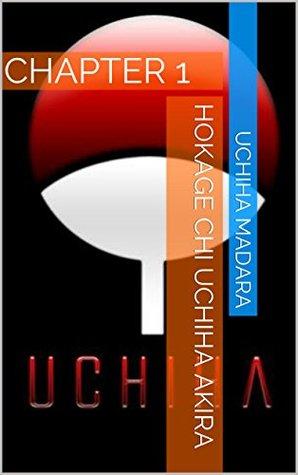 HOKAGE CHI UCHIHA AKIRA: CHAPTER 1