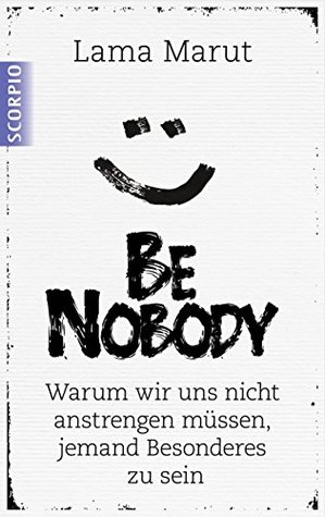 Be Nobody: Warum wir uns nicht anstrengen müssen, jemand Besonderes zu sein