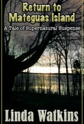 Return to Mateguas Island: A Tale of Supernatural Suspense (Mateguas Island, #3)