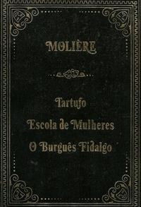 Tartufo / Escola de Mulheres / O Burguês Fidalgo
