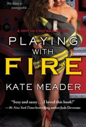 Playing with Fire (Hot in Chicago, #2) Pdf Book