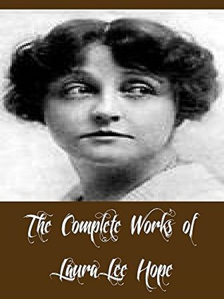 The Complete Works of Laura Lee Hope (61 Complete Works of Laura Lee Hope Including Bobbsey Twins collection, Six Little Bunkers collection, Bunny Brown Collection, The Moving Picture Girls, & More)