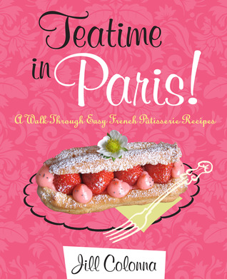Teatime in Paris: A Walk Through Easy French Patisserie Recipes