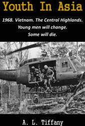 Youth In Asia: 1968. Vietnam. The Central Highlands. Young Men Will Change. Some Will Die.