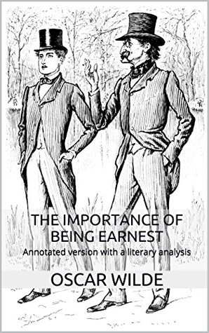 The Importance of Being Earnest (Annotated): Annotated version with in-depth literary analysis