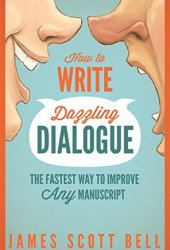 How to Write Dazzling Dialogue: The Fastest Way to Improve Any Manuscript Pdf Book