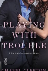 Playing with Trouble (Capital Confessions, #2) Pdf Book