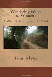 Wandering Walks of Wonder:: Rediscoverying Life on the Trail