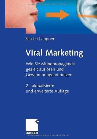 Viral Marketing: Wie Sie Mundpropaganda gezielt auslösen und Gewinn bringend nutzen