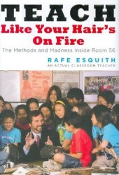 Teach Like Your Hair's on Fire: The Methods and Madness Inside Room 56 Pdf Book