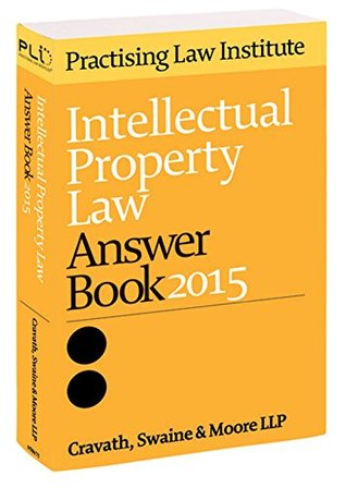 Intellectual Property Law Answer Book 2015
