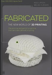 Fabricated: The New World of 3D Printing Pdf Book