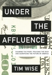 Under the Affluence: Shaming the Poor, Praising the Rich and Sacrificing the Future of America Pdf Book
