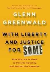 With Liberty and Justice for Some: How the Law is Used to Destroy Equality and Protect the Powerful Pdf Book
