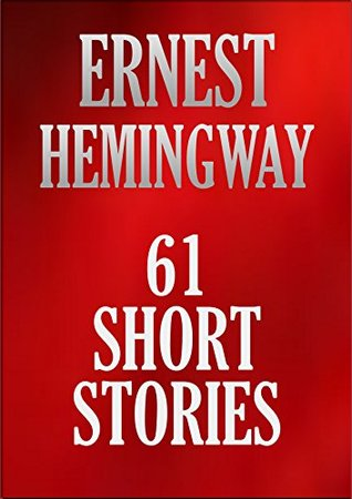 61 Short Stories: Ernest Hemingway Collection