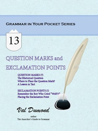 Question Marks and Exclamation Points (Grammar In Your Pocket Book 13)