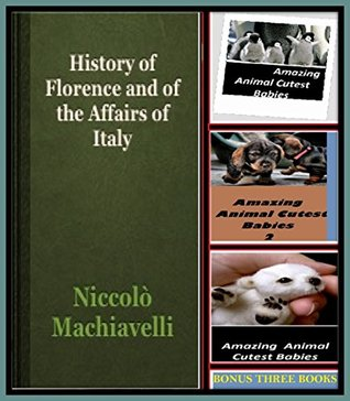 Historical: A History of Florence and the Affairs of Italy Illustrated with Amazing Cloud Photography & 3 Bonus Books Amazing Animals Cutest Babies 1, 2, & 3