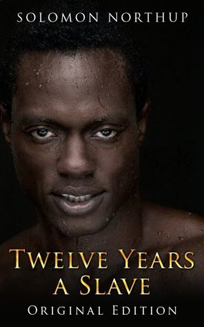 Twelve Years A Slave: Original Edition - With Bonus of Uncle Tom's Cabin and Original illustrations