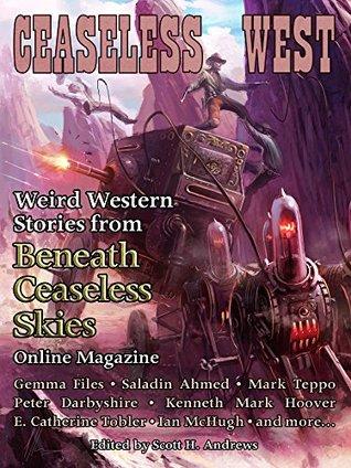 Ceaseless West: Weird Western Stories from Beneath Ceaseless Skies Online Magazine