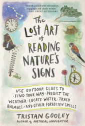 The Lost Art of Reading Nature's Signs: Use Outdoor Clues to Find Your Way, Predict the Weather, Locate Water, Track Animals—and Other Forgotten Skills Pdf Book
