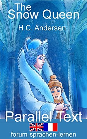The Snow Queen / La reine des neiges - Bilingual English French in parallel vertical columns - Parallel Text