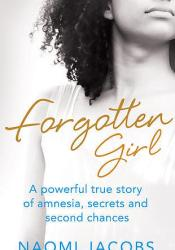 Forgotten Girl: A Powerful True Story of Amnesia, Secrets and Second Chances Pdf Book