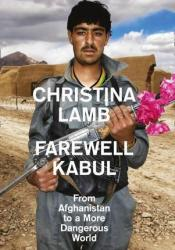 Farewell Kabul: From Afghanistan to a More Dangerous World Pdf Book