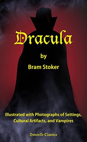 Dracula: Illustrated with Photographs of Settings, Cultural Artifacts, and Vampires