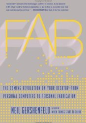 FAB: The Coming Revolution on Your Desktop–from Personal Computers to Personal Fabrication Pdf Book